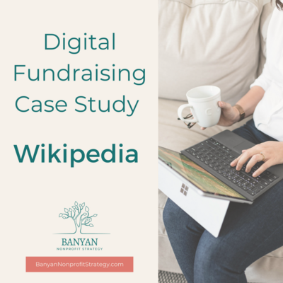 Digital Fundraising Case Study Wikipedia Banyan Nonprofit Strategy
