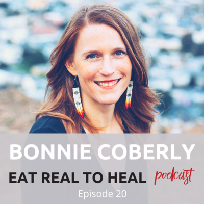 Ep.+20+Bonnie+Coberly+Eat+Real+to+Heal+Podcast