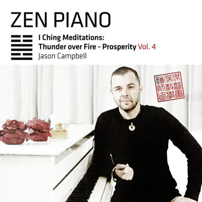 cd cover title Zen Piano I Ching Meditation Thunder Over Fire  Prosperity Vol 4 Jason Campbell seated at white piano wearing black one elbow resting on keys