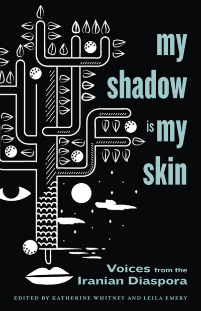 My Shadow Is My Skin Voices from the Iranian Diaspora Edited by Katherine Whitney and Leila Emery (1)