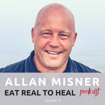 Ep+2+Allan+Misner+Eat+Real+to+Heal+Podcast