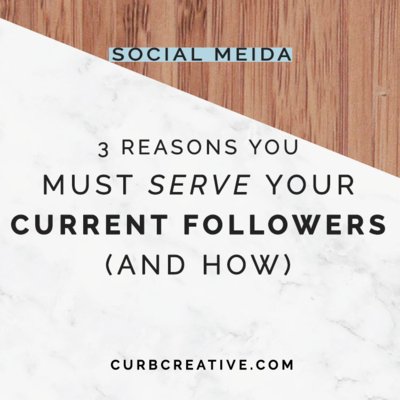 3 Reasons You Must Serve Your Current Followers and How_Small Post Graphic
