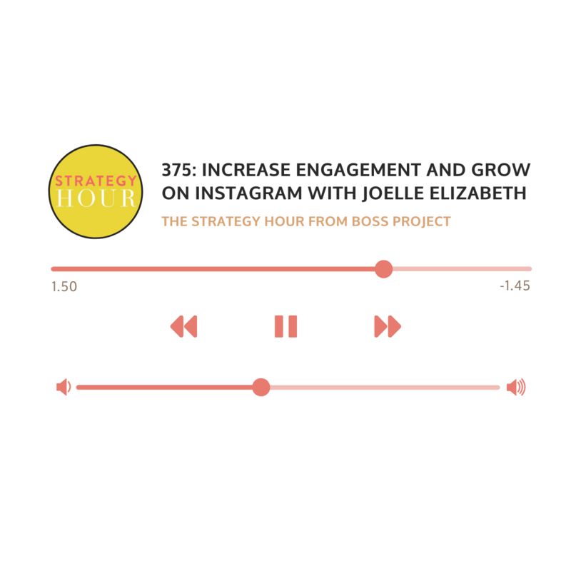 Episode 375: Increase Engagement and Grow on Instagram with Joelle Elizabeth on The Strategy Hour from Boss Project