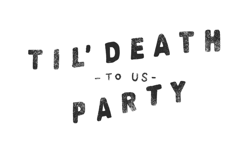 til-death-to-us-party