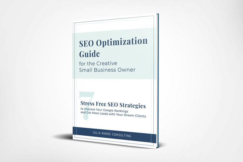 SEO Optimization Guide for the Creative Small Business Owner: 7 Stress Free SEO Strategies to Improve Your Google Rankings and Get More Leads with Your Dream Clients