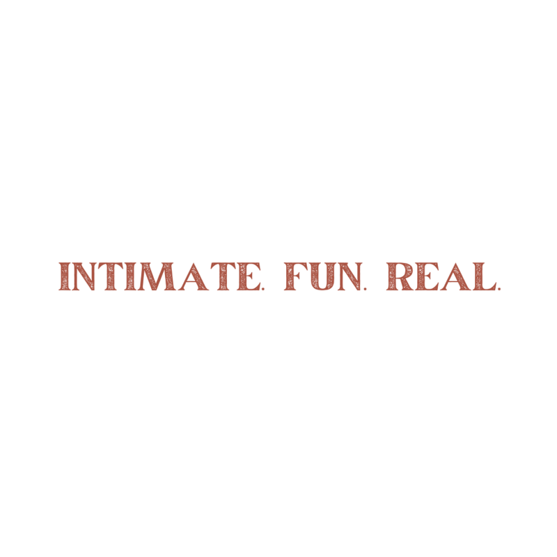 INTIMATE. FUN. REAL.