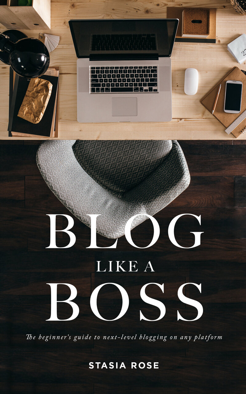 Blog Like A Boss (The beginners guide to blogging on any platform)