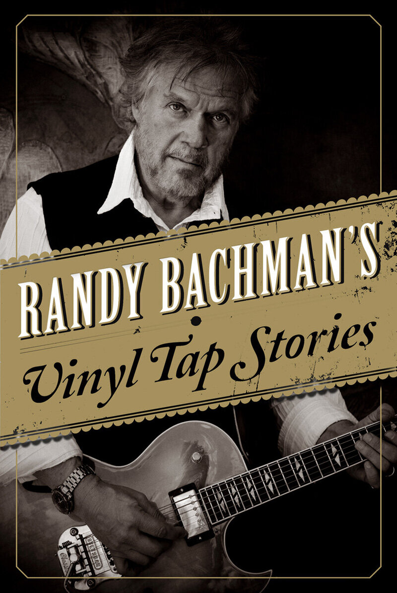 Randy Bachman Book Cover Portrait Vinyl Tap Stories black and white image strumming guitar title  centered across his upper body
