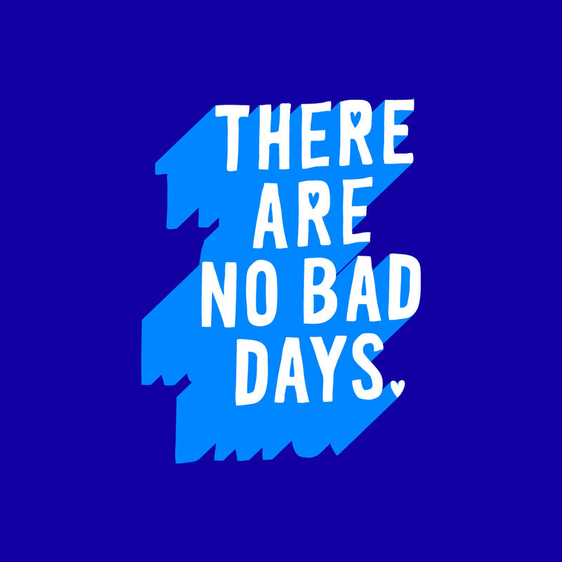 "Neue Pie Graphic ""There are no bad days."""
