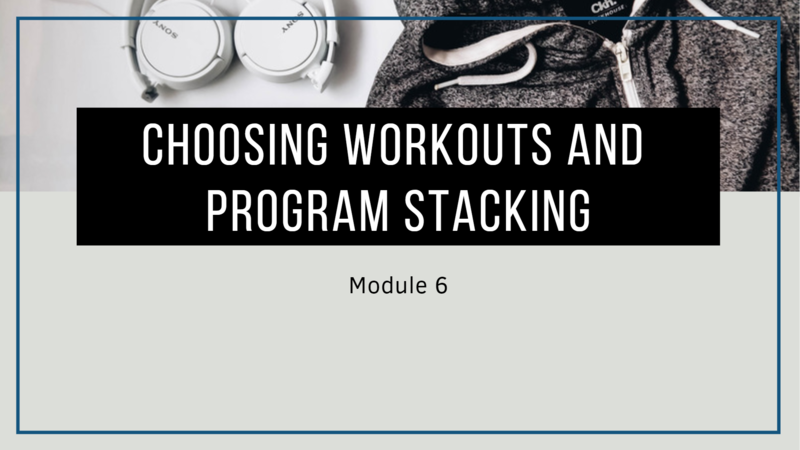 module 6 Home Exercise 101 is all about choosing workouts and program stacking