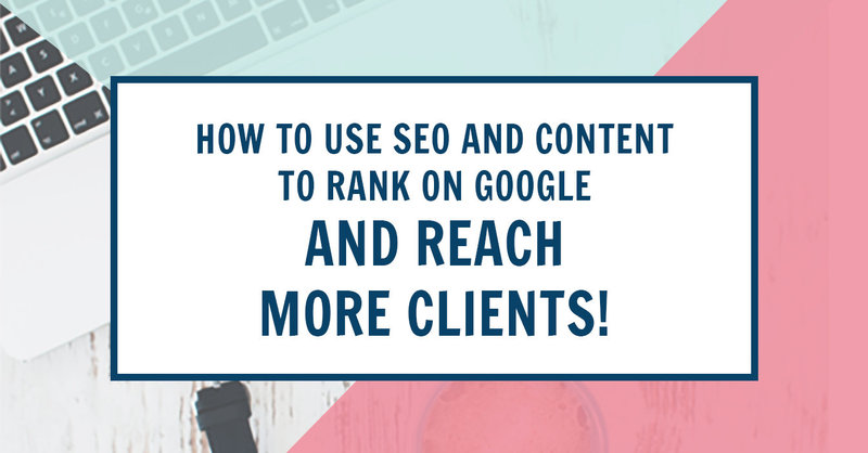 How to Use SEO & Content Strategies to Rank on Google & Reach Ideal Clients